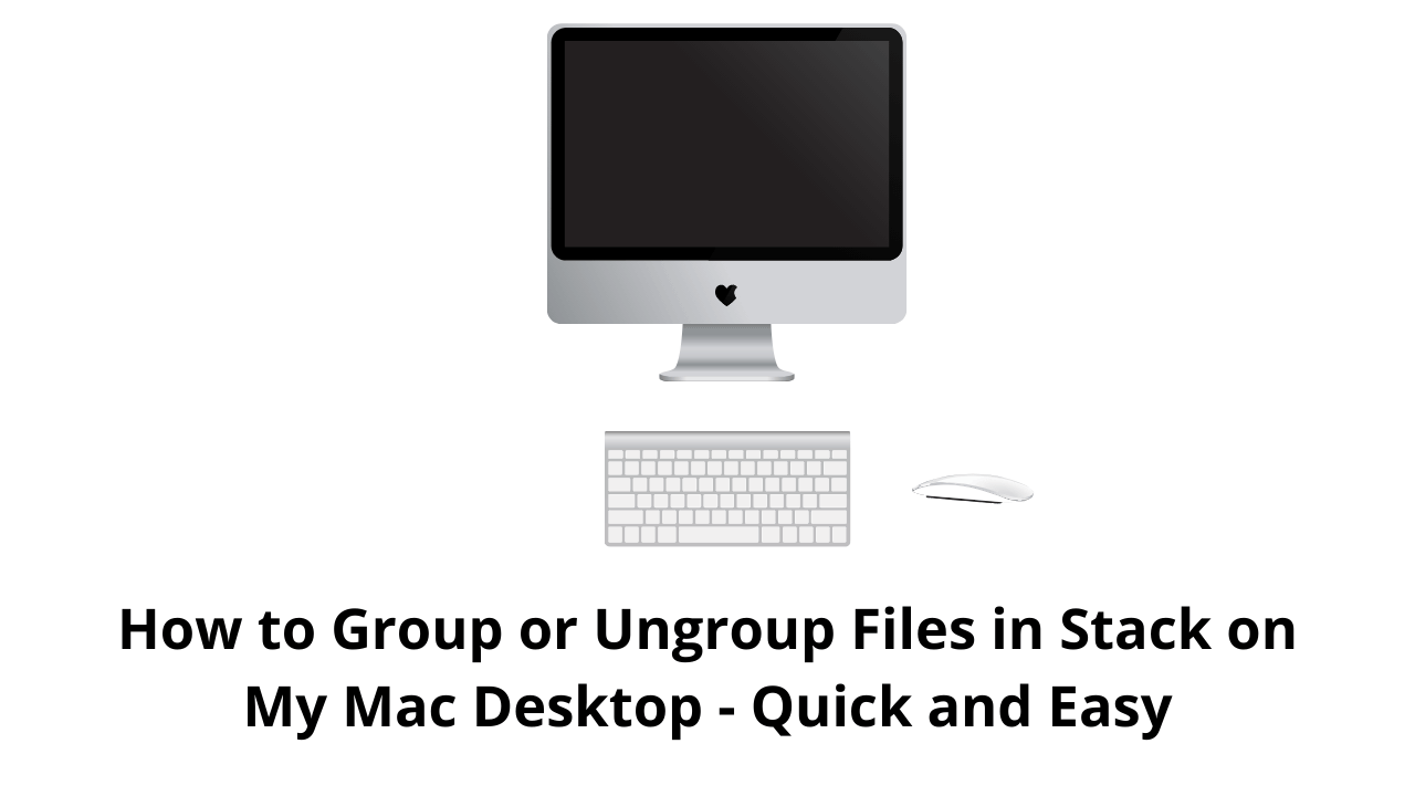 How to Group or Ungroup Files in Stack on My Mac Desktop - Quick and Easy