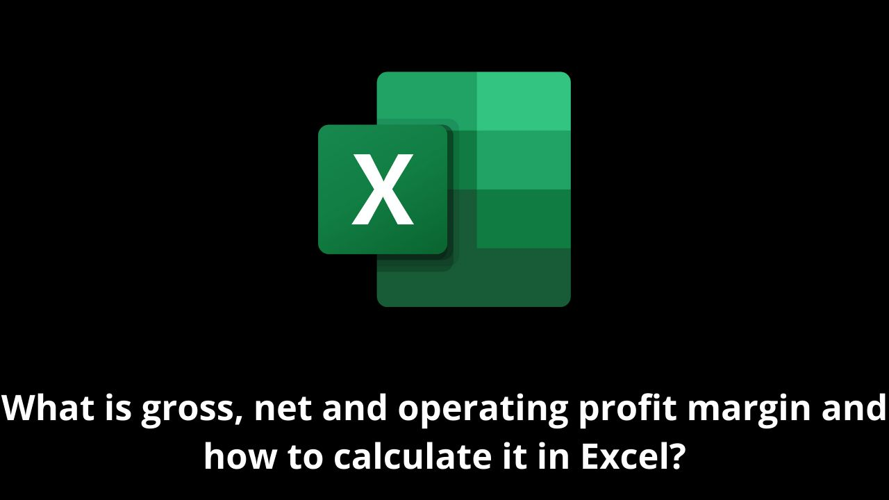 What is gross, net and operating profit margin and how to calculate it in Excel