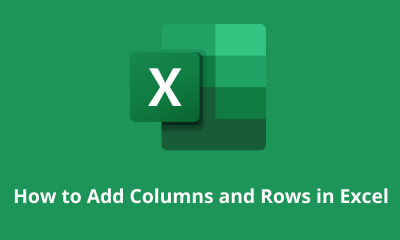How to Add Columns and Rows in Excel