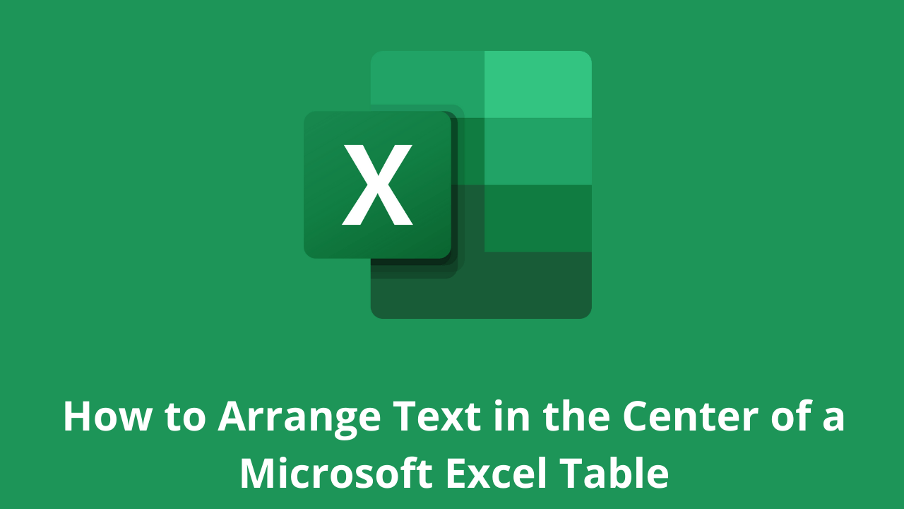 How to Arrange Text in the Center of a Microsoft Excel Table