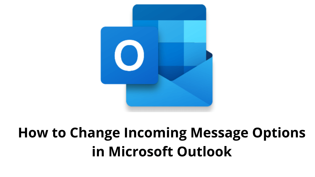 How to Change Incoming Message Options in Microsoft Outlook