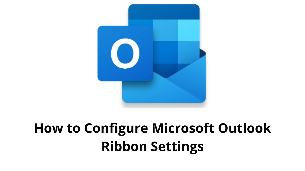 How to Configure Microsoft Outlook Ribbon Settings