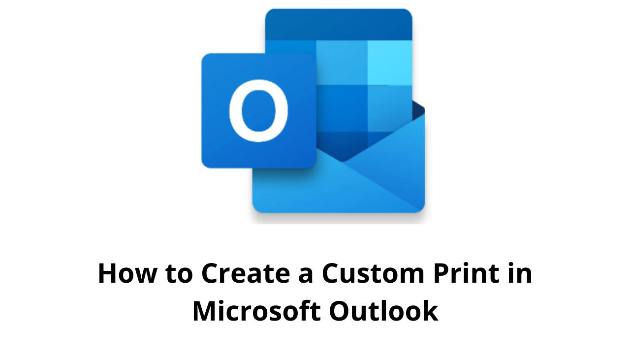 How to Create a Custom Print in Microsoft Outlook