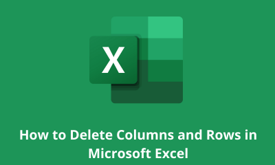 How to Delete Columns and Rows in Microsoft Excel