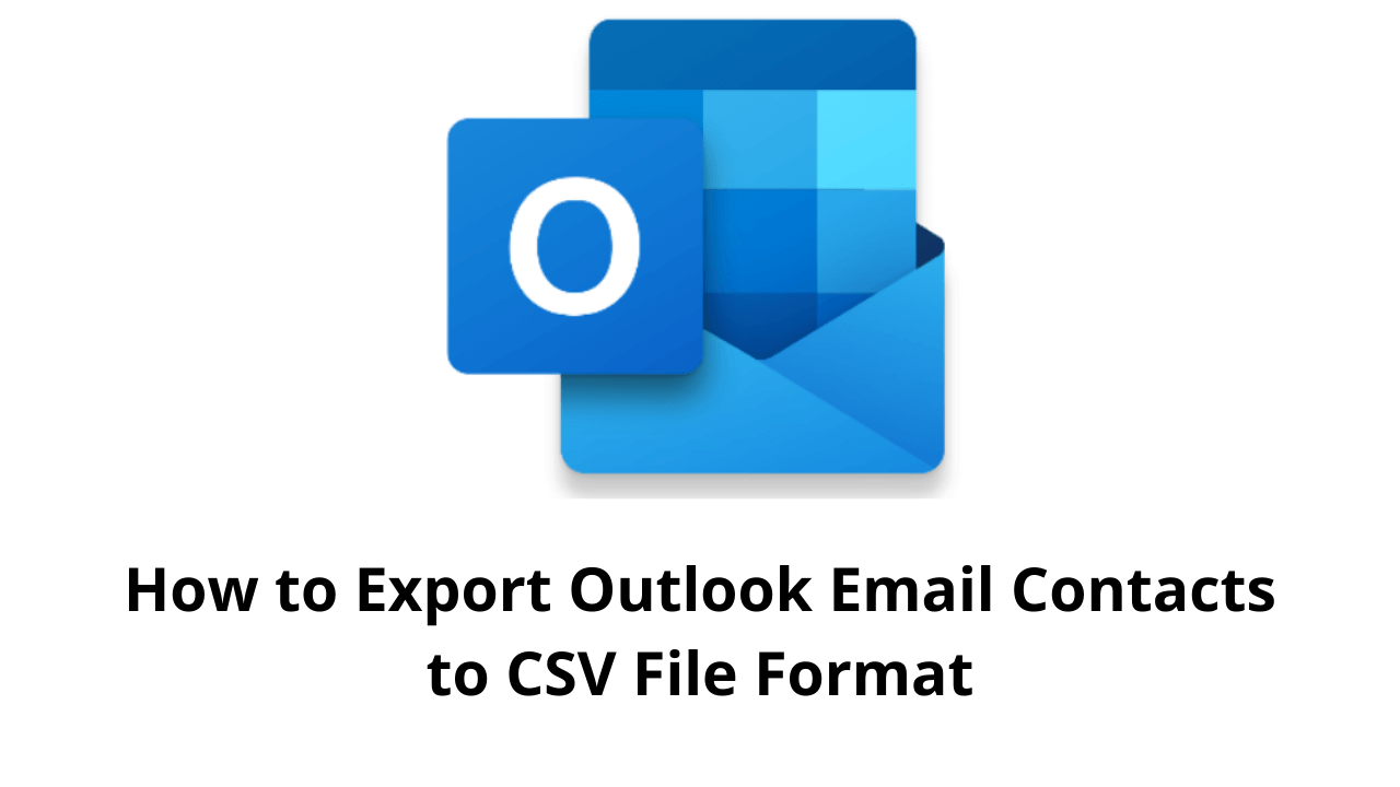 How to Export Outlook Email Contacts to CSV File Format