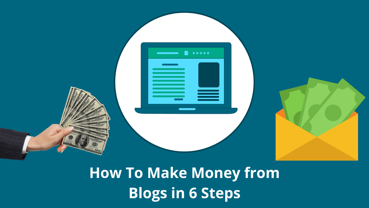 How to Make Money from Blogs in 6 Steps