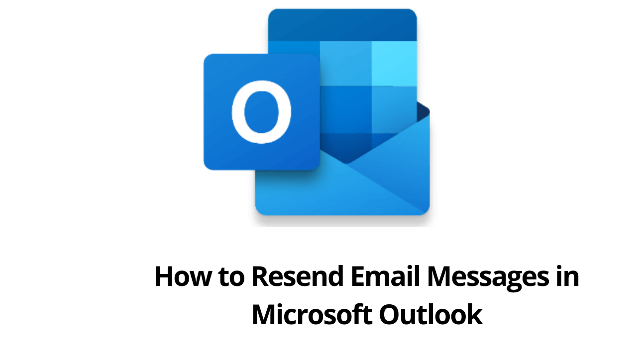 How to Resend Email Messages in Microsoft Outlook