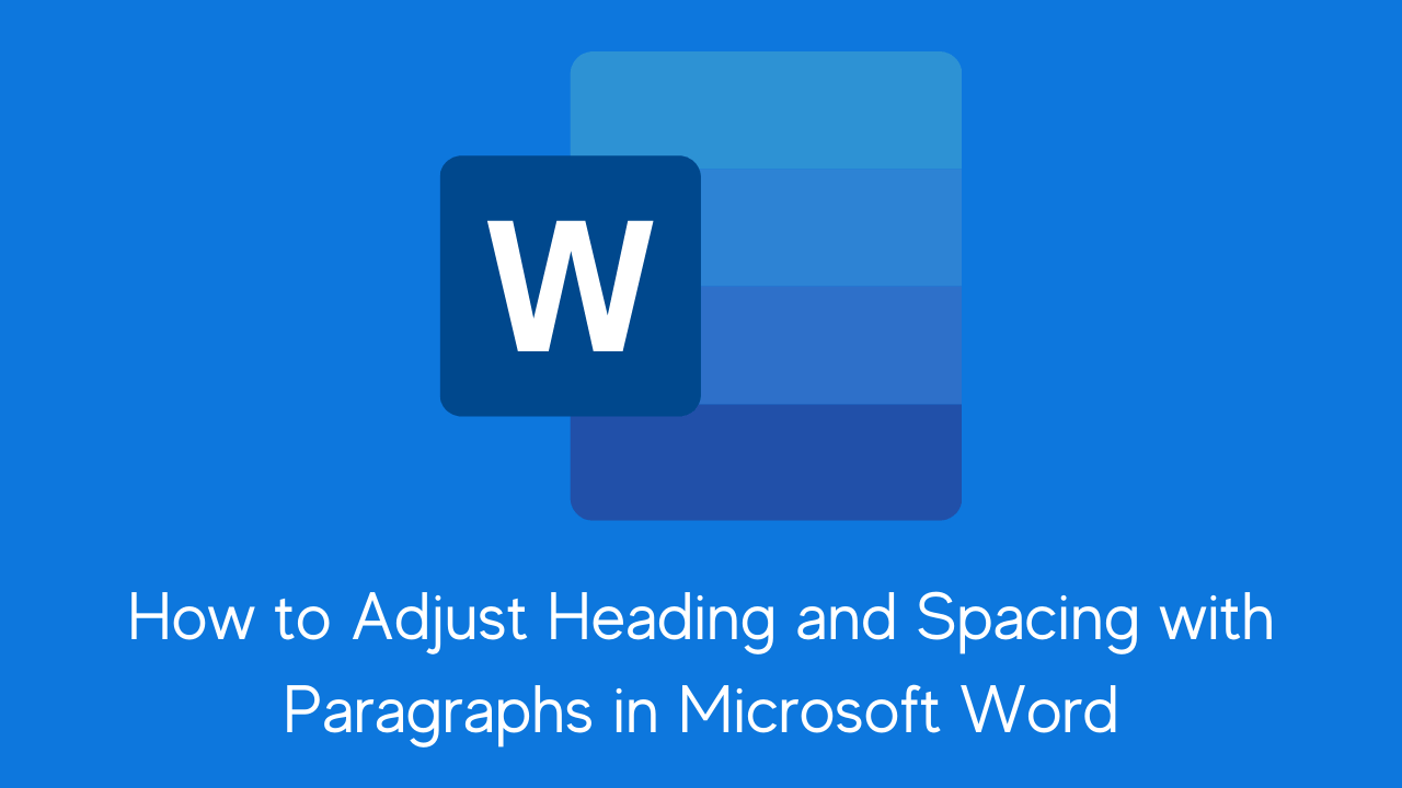 How to Adjust Heading and Spacing with Paragraphs in Microsoft Word