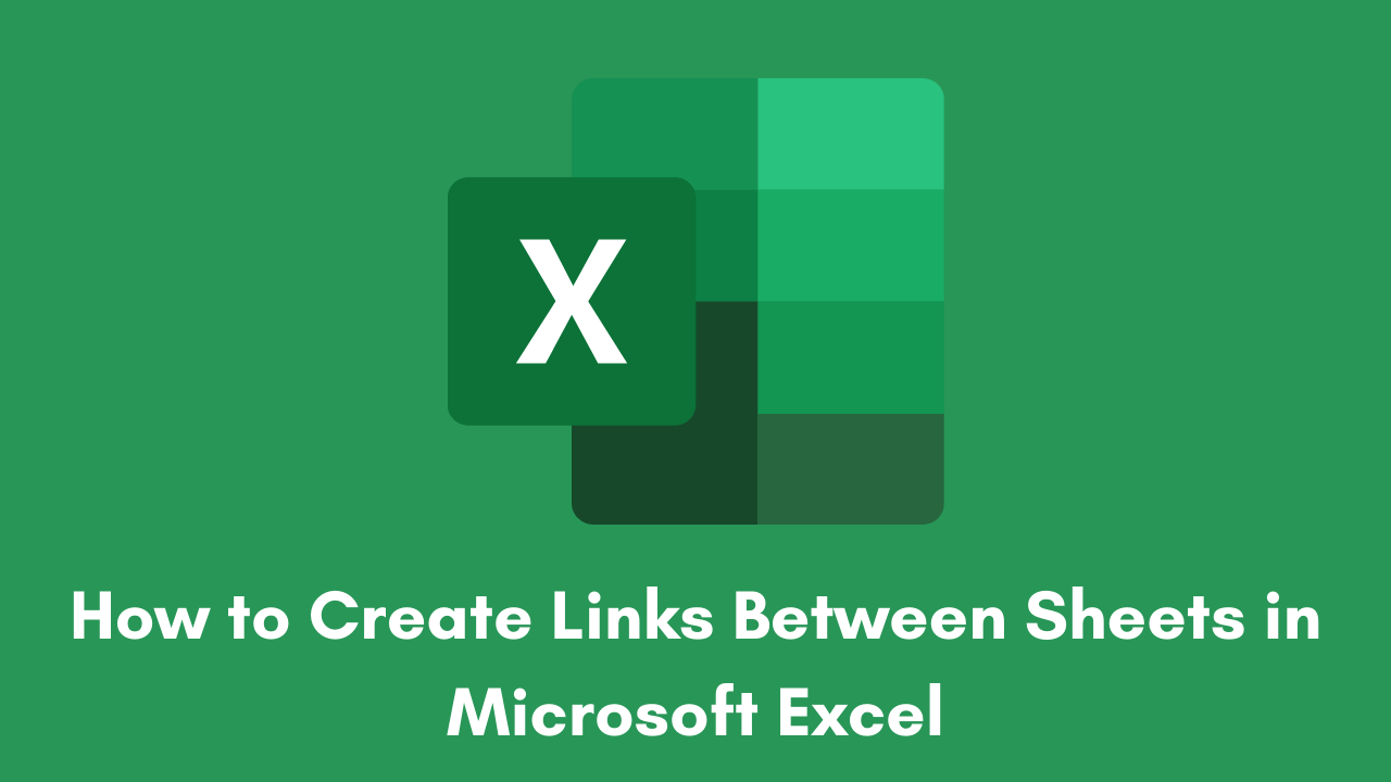How to Create Links Between Sheets in Microsoft Excel