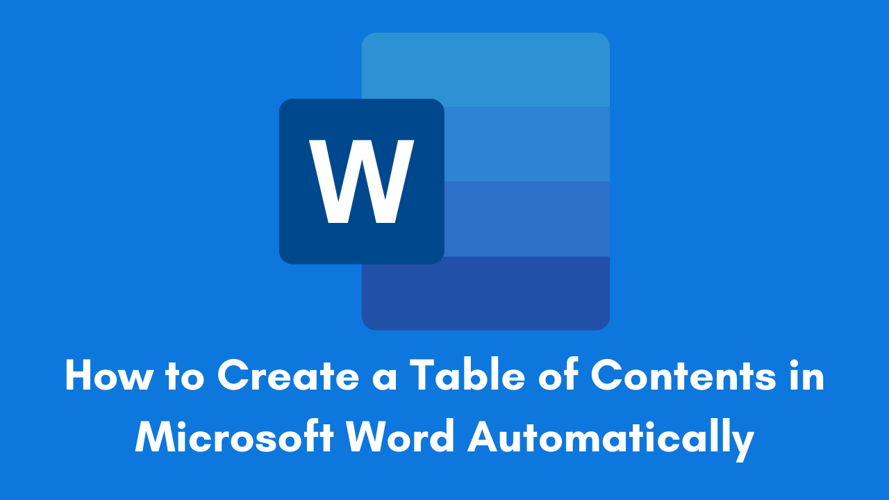 How to Create a Table of Contents in Microsoft Word Automatically