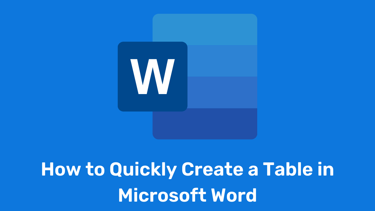 How to Quickly Create a Table in Microsoft Word