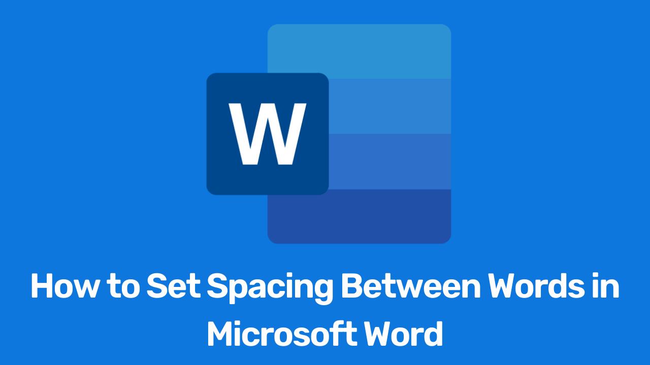How to Set Spacing Between Words in Microsoft Word